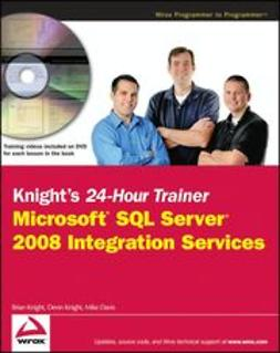 Knight, Brian - Knight's 24-Hour Trainer: Microsoft SQL Server 2008 Integration Services, e-kirja