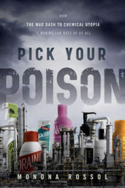 Rossol, Monona - Pick Your Poison: How Our Mad Dash to Chemical Utopia is Making Lab Rats of Us All, ebook