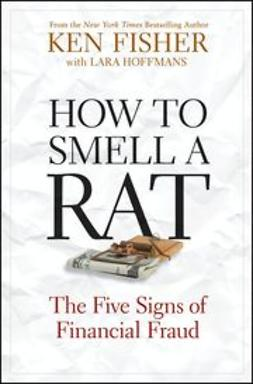 Fisher, Ken - How to Smell a Rat: The Five Signs of Financial Fraud, e-bok