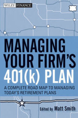 Smith, Matthew X. - Managing Your Firm's 401(k) Plan : A Complete Roadmap to Managing Today's Retirement Plans, e-kirja