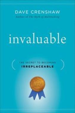 Crenshaw, Dave - Invaluable: The Secret to Becoming Irreplaceable, ebook