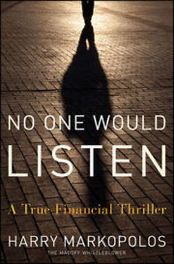 Markopolos, Harry - No One Would Listen: A True Financial Thriller, ebook