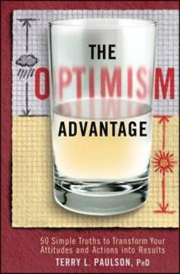 Paulson, Terry L. - The Optimism Advantage: 50 Simple Truths to Transform Your Attitudes and Actions into Results, ebook