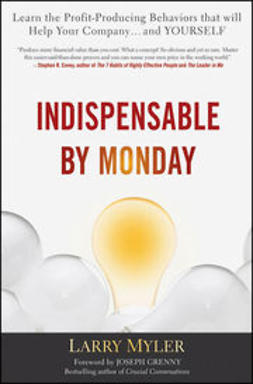 Myler, Larry - Indispensable By Monday : Learn the Profit-Producing Behaviors that will Help Your Company and Yourself, e-bok