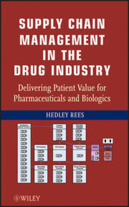 Rees, Hedley - Supply Chain Management in the Drug Industry: Delivering Patient Value for Pharmaceuticals and Biologics, ebook