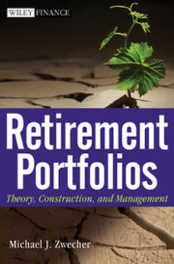 Zwecher, Michael J. - Retirement Portfolios: Theory, Construction and Management, ebook