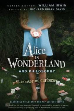 Irwin, William - Alice in Wonderland and Philosophy: Curiouser and Curiouser, ebook