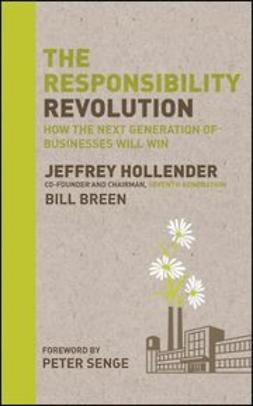 Hollender, Jeffrey - The Responsibility Revolution: How the Next Generation of Businesses Will Win, ebook
