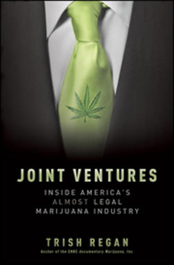 Regan, Trish - Joint Ventures: Inside America's Almost Legal Marijuana Industry, ebook