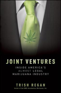 Regan, Trish - Joint Ventures: Inside America's Almost Legal Marijuana Industry, e-bok