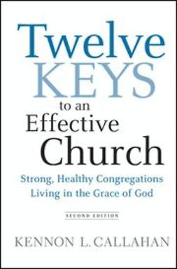 Callahan, Kennon L. - Twelve Keys to an Effective Church: Strong, Healthy Congregations Living in the Grace of God, ebook