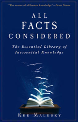 Malesky, Kee - All Facts Considered: The Essential Library of Inessential Knowledge, e-bok
