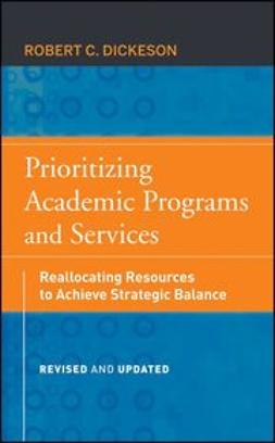 Dickeson, Robert C. - Prioritizing Academic Programs and Services: Reallocating Resources to Achieve Strategic Balance, Revised and Updated, ebook
