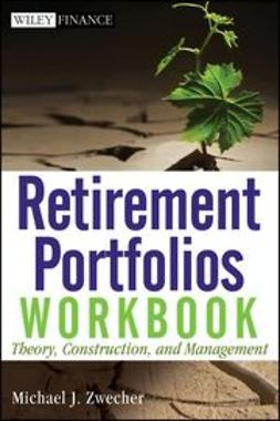 Zwecher, Michael J. - Retirement Portfolios Workbook: Theory, Construction, and Management, e-kirja