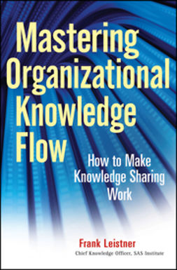Leistner, Frank - Mastering Organizational Knowledge Flow: How to Make Knowledge Sharing Work, ebook