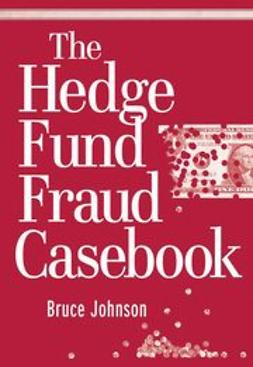 Johnson, Bruce - The Hedge Fund Fraud Casebook, ebook