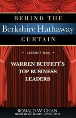 Chan, Ronald - Behind the Berkshire Hathaway Curtain: Lessons from Warren Buffett's Top Business Leaders, ebook