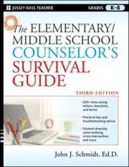 Schmidt, John J. - The Elementary / Middle School Counselor's Survival Guide, e-kirja