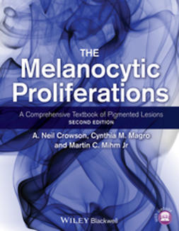 Crowson, A. Neil - The Melanocytic Proliferations: A Comprehensive Textbook of Pigmented Lesions, ebook