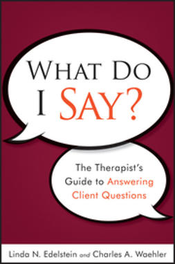 Edelstein, Linda N. - What Do I Say The Therapists Guide to Answering Client Questions, ebook