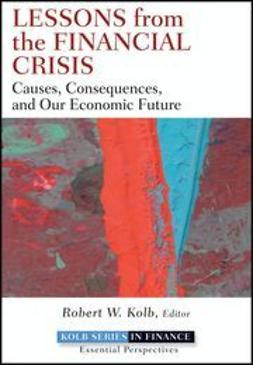 Kolb, Robert - Lessons from the Financial Crisis: Causes, Consequences, and Our Economic Future, e-bok