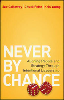 Calloway, Joe - Never by Chance: Aligning People and Strategy Through Intentional Leadership, e-bok