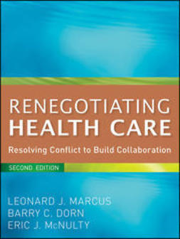 Marcus, Leonard J. - Renegotiating Health Care: Resolving Conflict to Build Collaboration, ebook