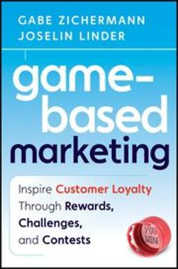 Zichermann, Gabe - Game-Based Marketing: Inspire Customer Loyalty Through Rewards, Challenges, and Contests, ebook
