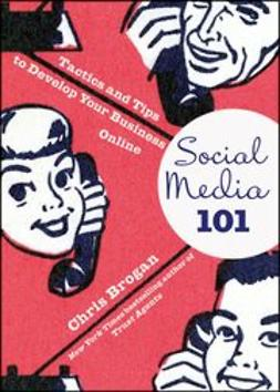 Brogan, Chris - Social Media 101: Tactics and Tips to Develop Your Business Online, e-bok