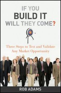 Adams, Rob - If You Build It Will They Come?: Three Steps to Test and Validate Any Market Opportunity, ebook