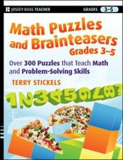 Stickels, Terry - Math Puzzles and Brainteasers, Grades 3-5: Over 300 Puzzles that Teach Math and Problem-Solving Skills, ebook