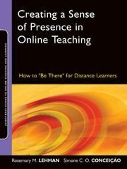 "Lehman, Rosemary M. - Creating a Sense of Presence in Online Teaching: How to ""Be There"" for Distance Learners, e-kirja"