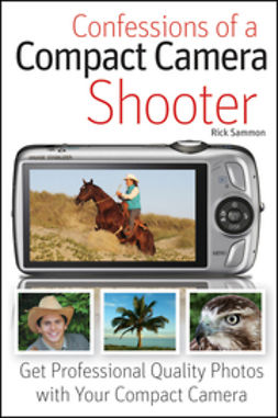 Sammon, Rick - Confessions of a Compact Camera Shooter : Get Professional Quality Photos with Your Compact Camera, ebook