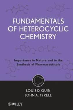 Quin, Louis D. - Fundamentals of Heterocyclic Chemistry: Importance in Nature and in the Synthesis of Pharmaceuticals, ebook