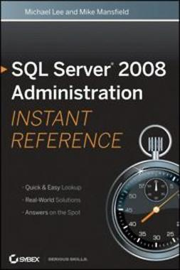Lee, Michael - SQL Server 2008 Administration Instant Reference, ebook