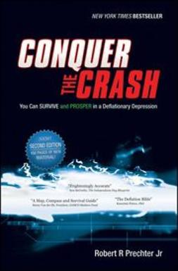 Prechter, Robert R. - Conquer the Crash: You Can Survive and Prosper in a Deflationary Depression, e-kirja
