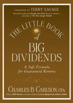 Carlson, Charles B. - The Little Book of Big Dividends: A Safe Formula for Guaranteed Returns, ebook