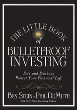 Stein, Ben - The Little Book of Bulletproof Investing : Do's and Don'ts to Protect Your Financial Life, ebook