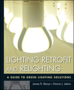 Benya, James - Lighting Retrofit and Relighting: A Guide to Energy Efficient Lighting, ebook