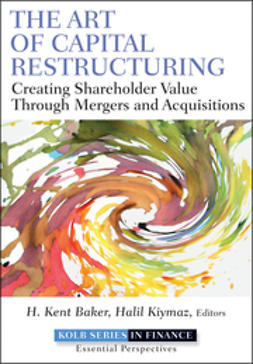 Baker, H. Kent - The Art of Capital Restructuring: Creating Shareholder Value through Mergers and Acquisitions, ebook