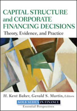 Baker, H. Kent - Capital Structure & Corporate Financing Decisions: Valuation, Strategy and Risk Analysis for Creating Long-Term Shareholder Value, ebook