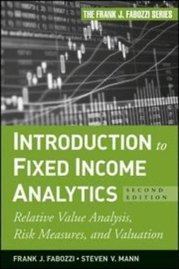 Fabozzi, Frank J. - Introduction to Fixed Income Analytics: Relative Value Analysis, Risk Measures and Valuation, ebook