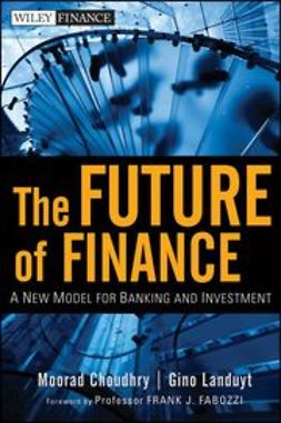 Choudhry, Moorad - The Future of Finance: A New Model for Banking and Investment, ebook