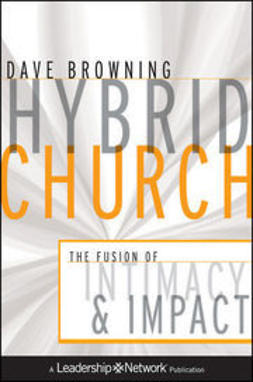 Browning, Dave - Hybrid Church: The Fusion of Intimacy and Impact, e-kirja