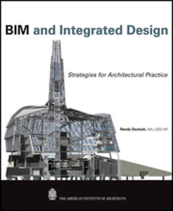 Deutsch, Randy - BIM and Integrated Design: Strategies for Architectural Practice, ebook