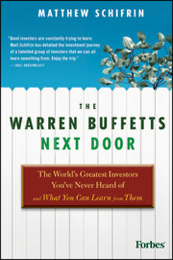 Schifrin, Matthew - The Warren Buffetts Next Door: The World's Greatest Investors You've Never Heard Of and What You Can Learn From Them, ebook