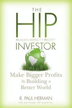 Herman, R. Paul - The HIP Investor: Make Bigger Profits by Building a Better World, ebook