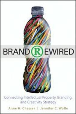 Chasser, Anne H. - Brand Rewired: Connecting Branding, Creativity, and Intellectual Property Strategy, ebook