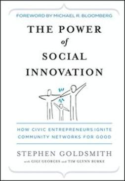 Goldsmith, Stephen - The Power of Social Innovation: How Civic Entrepreneurs Ignite Community Networks for Good, ebook