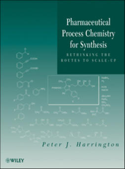 Harrington, Peter J. - Pharmaceutical Process Chemistry for Synthesis: Rethinking the Routes to Scale-Up, ebook
